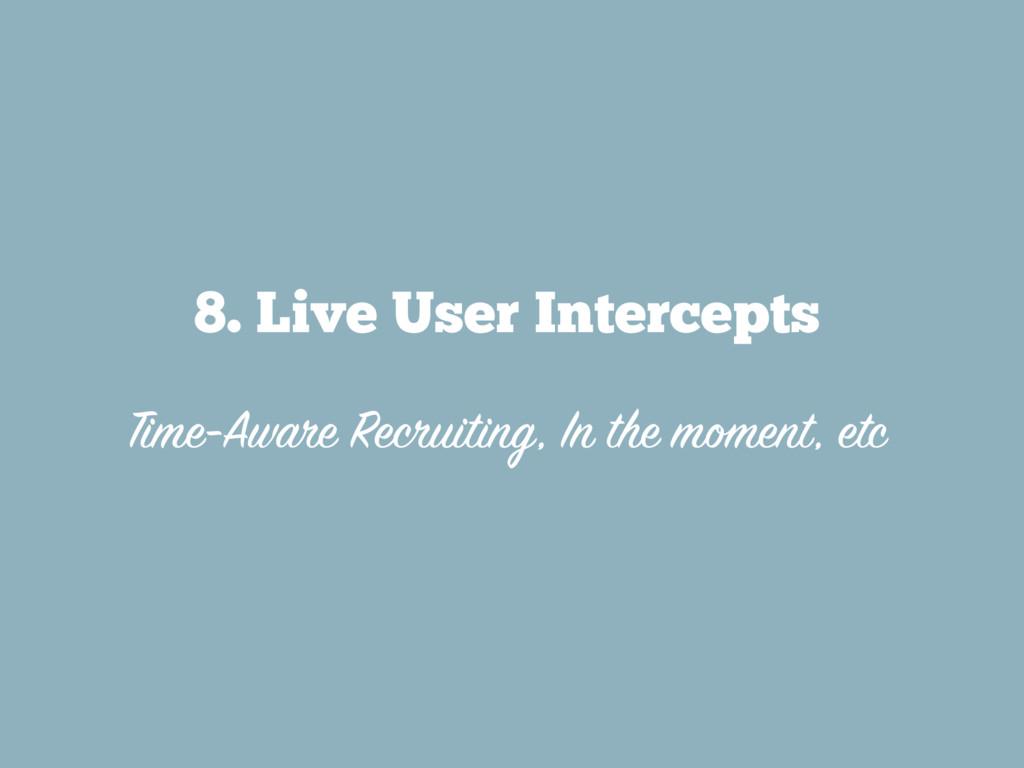 8. Live User Intercepts  Time-Aware Recruiting...
