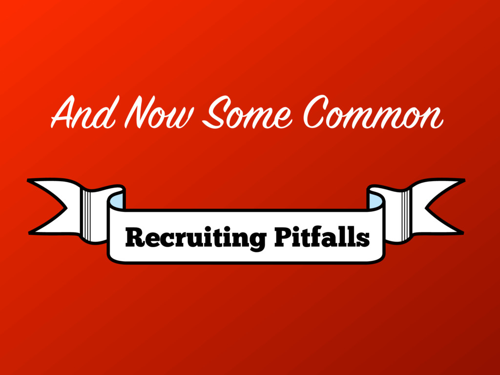 Recruiting Pitfalls And Now Some Common