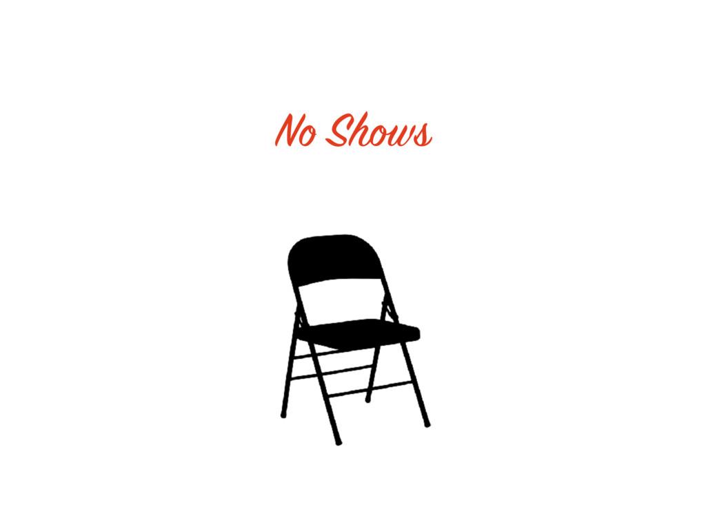 No Shows