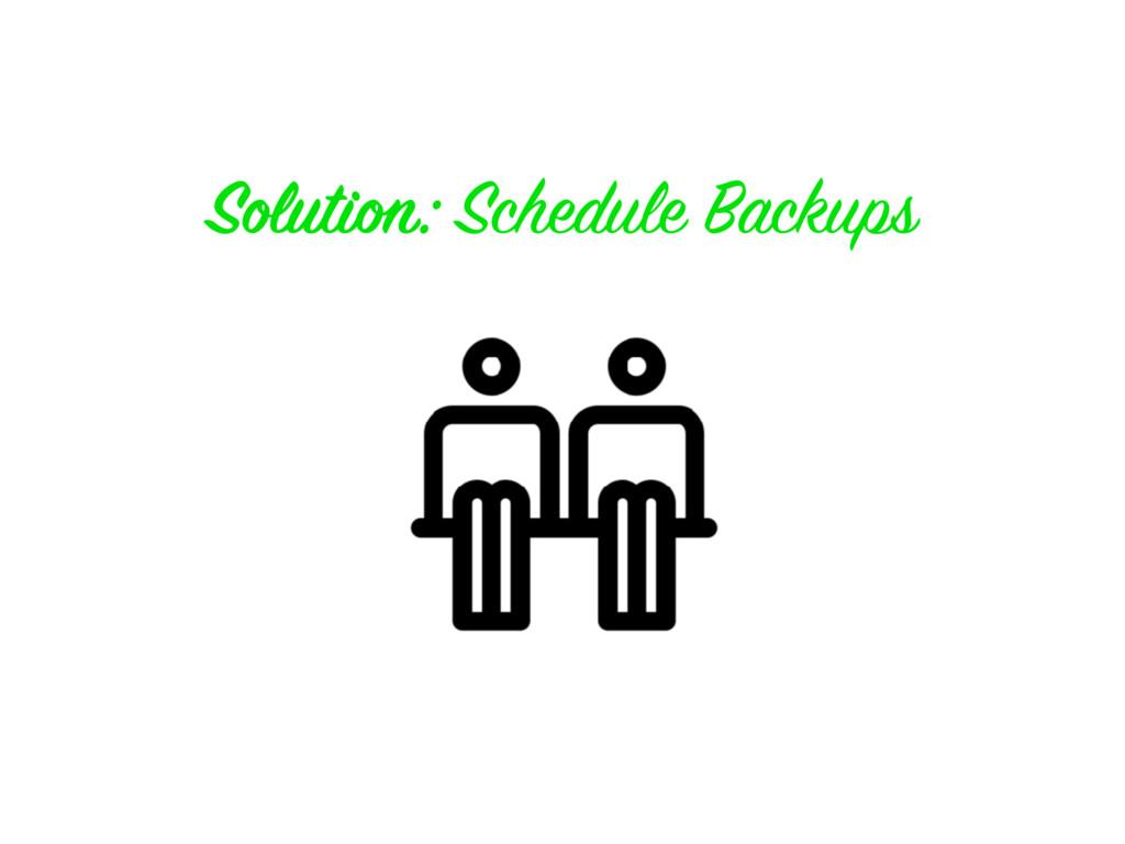 Solution: Schedule Backups