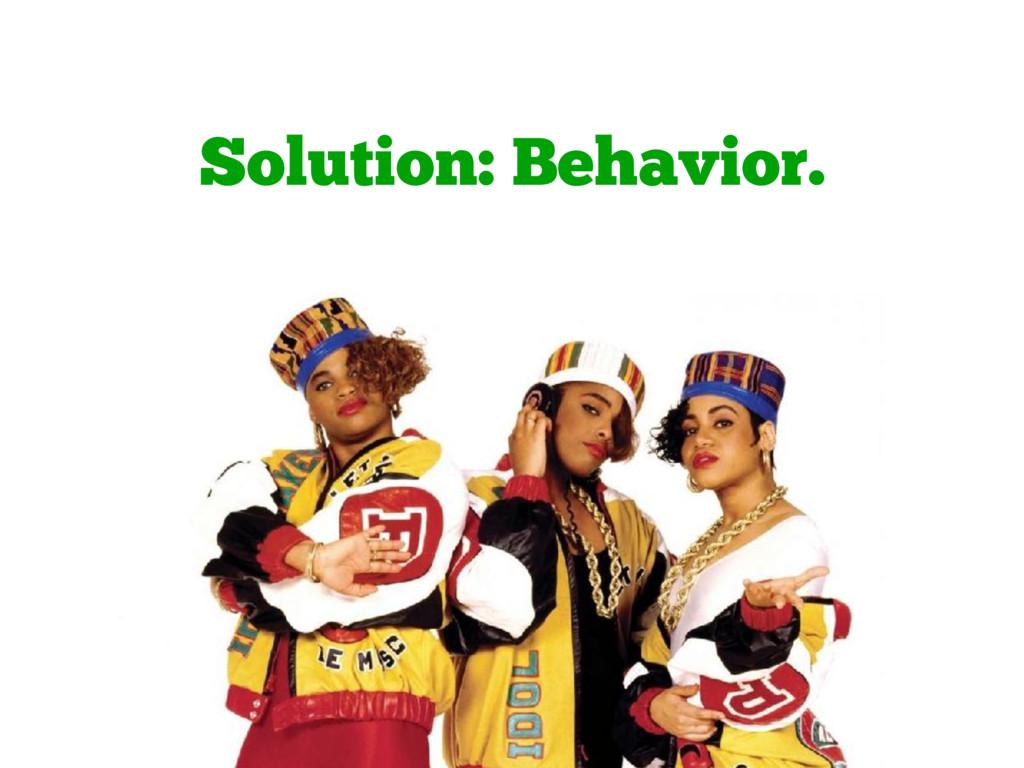 Solution: Behavior.