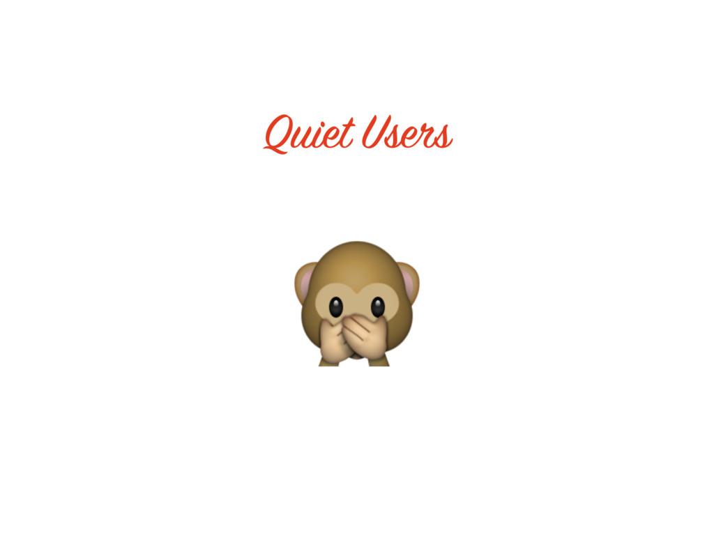 Quiet Users