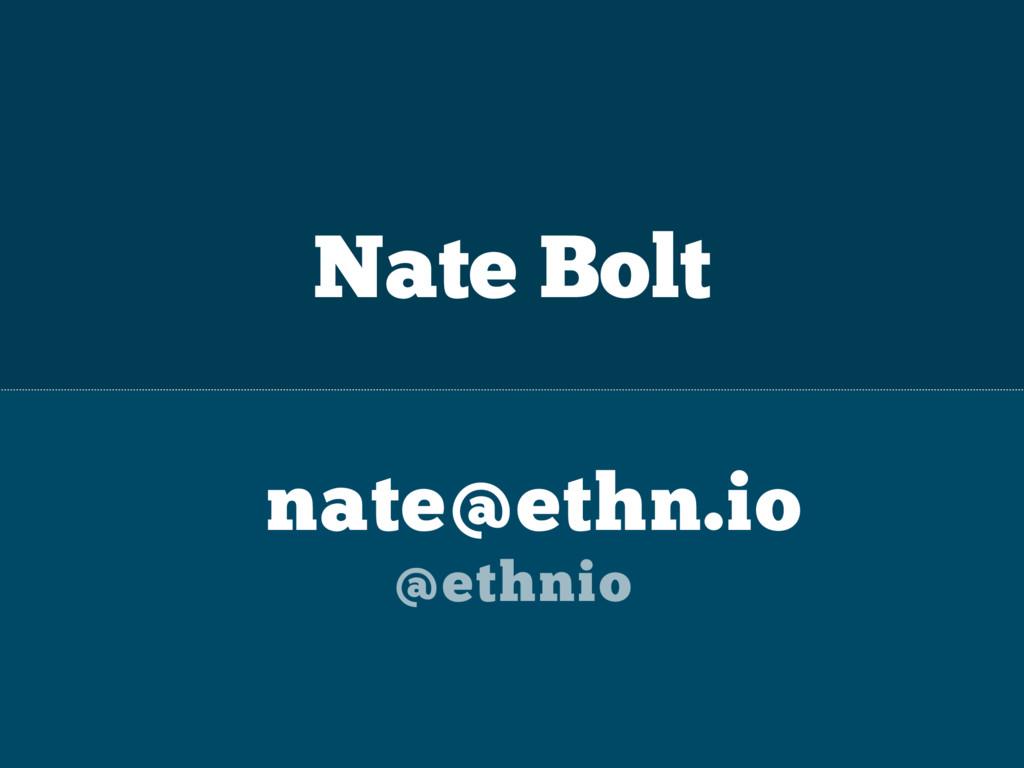 nate@ethn.io @ethnio Nate Bolt