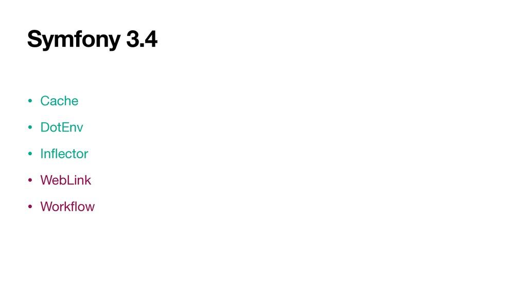 Symfony 3.4 • Cache  • DotEnv  • Inflector  • We...
