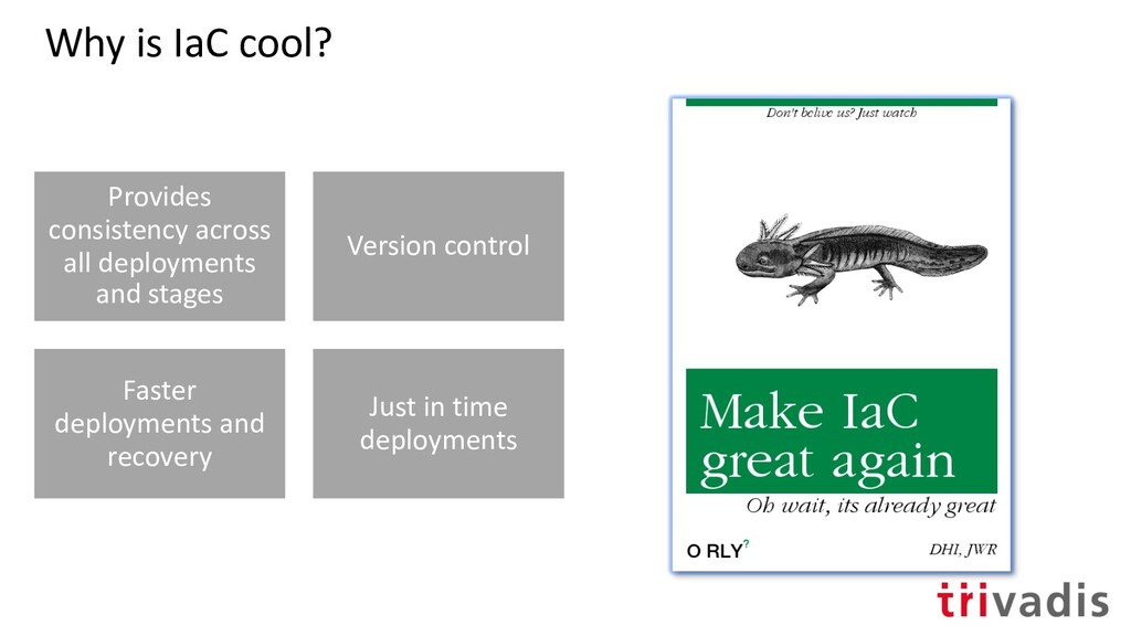 Why is IaC cool? Provides consistency across al...