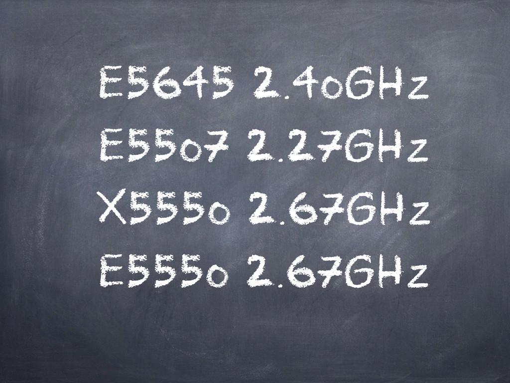 E5645 2.40GHz E5507 2.27GHz X5550 2.67GHz E5550...