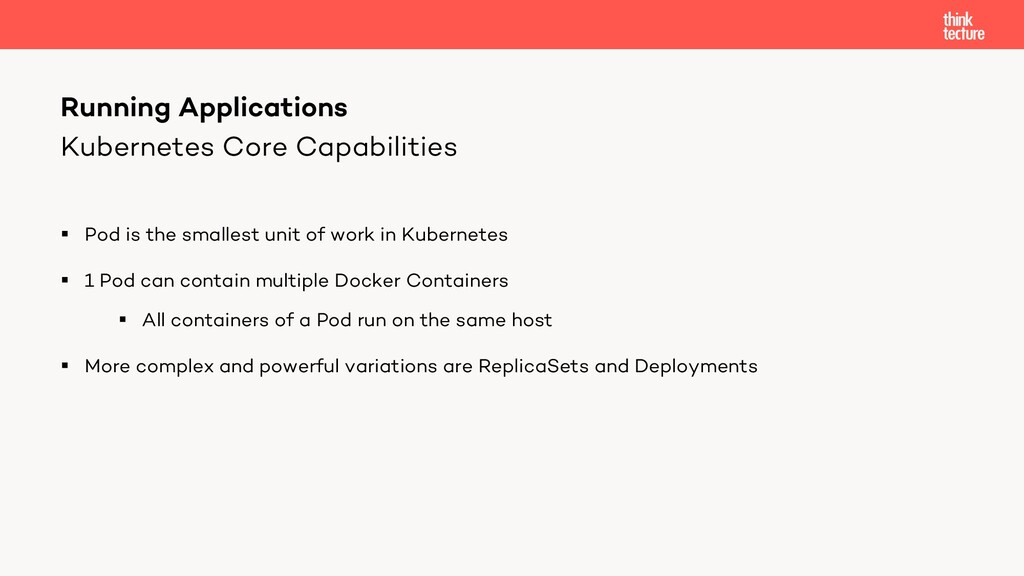 Kubernetes Core Capabilities § Pod is the small...