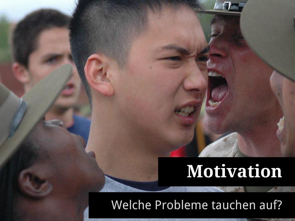Motivation Welche Probleme tauchen auf?