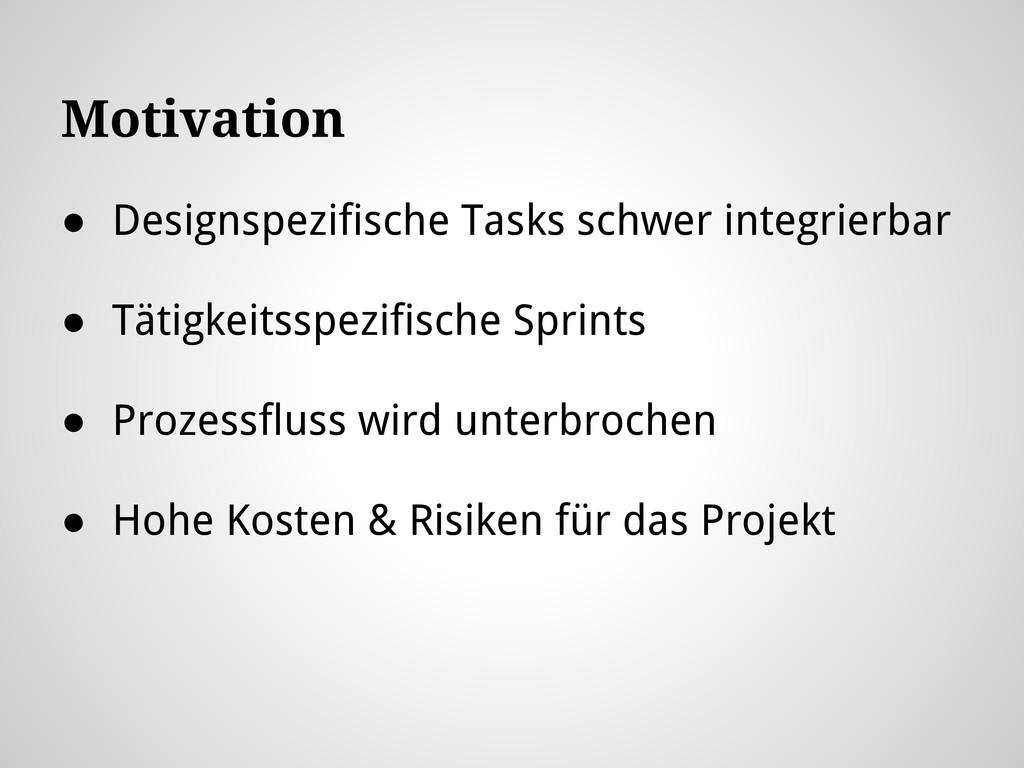 Motivation ● Designspezifische Tasks schwer int...