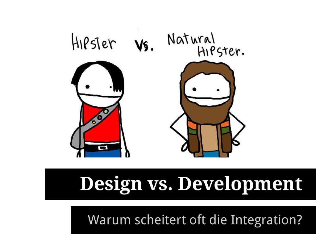 Design vs. Development Warum scheitert oft die ...