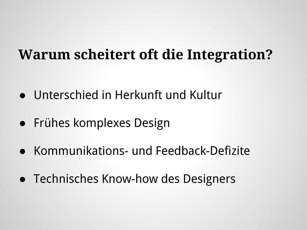 Warum scheitert oft die Integration? ● Untersch...