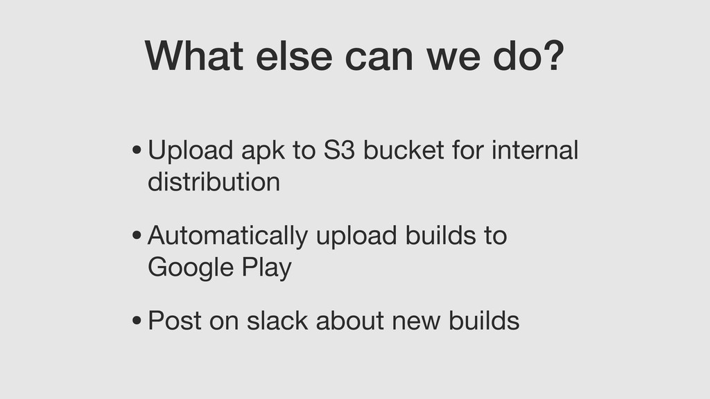 What else can we do? •Upload apk to S3 bucket f...