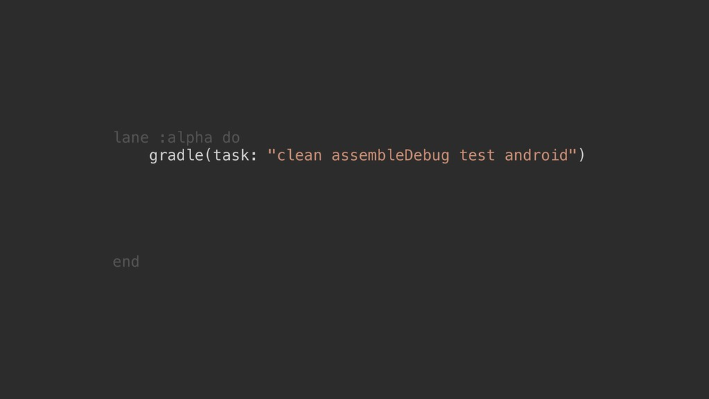 "lane :alpha do gradle(task: ""clean assembleDebu..."