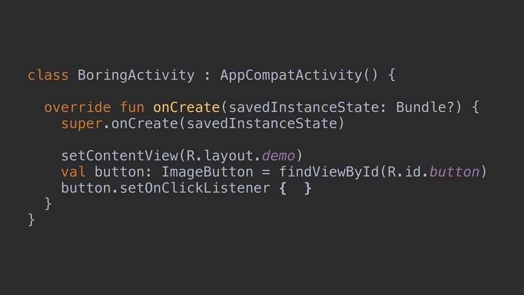 class BoringActivity : AppCompatActivity() { ov...