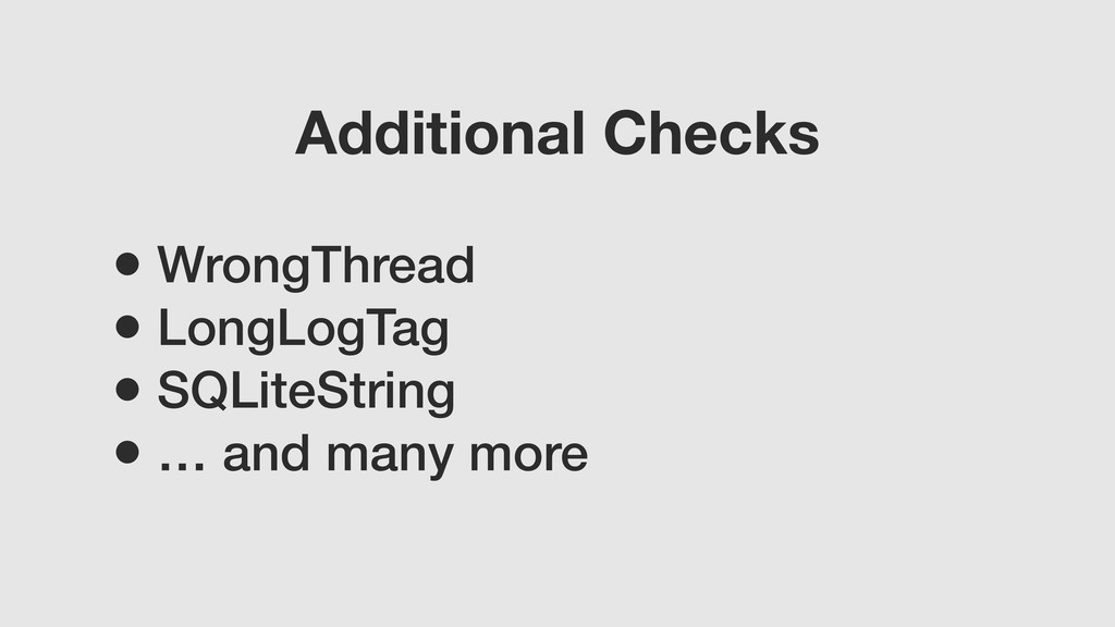 • WrongThread • LongLogTag • SQLiteString • … a...