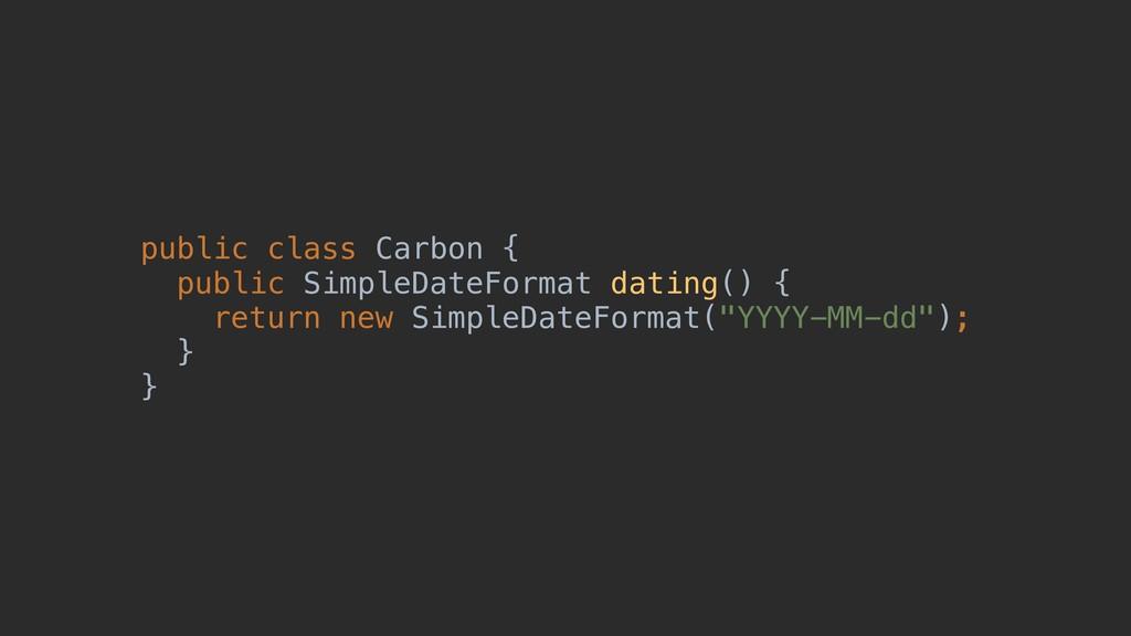 public class Carbon { public SimpleDateFormat d...