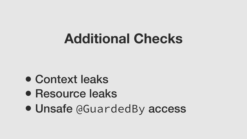 • Context leaks • Resource leaks • Unsafe @Guar...