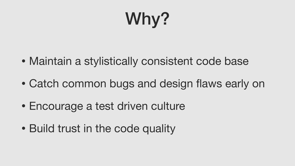 Why? • Maintain a stylistically consistent code...