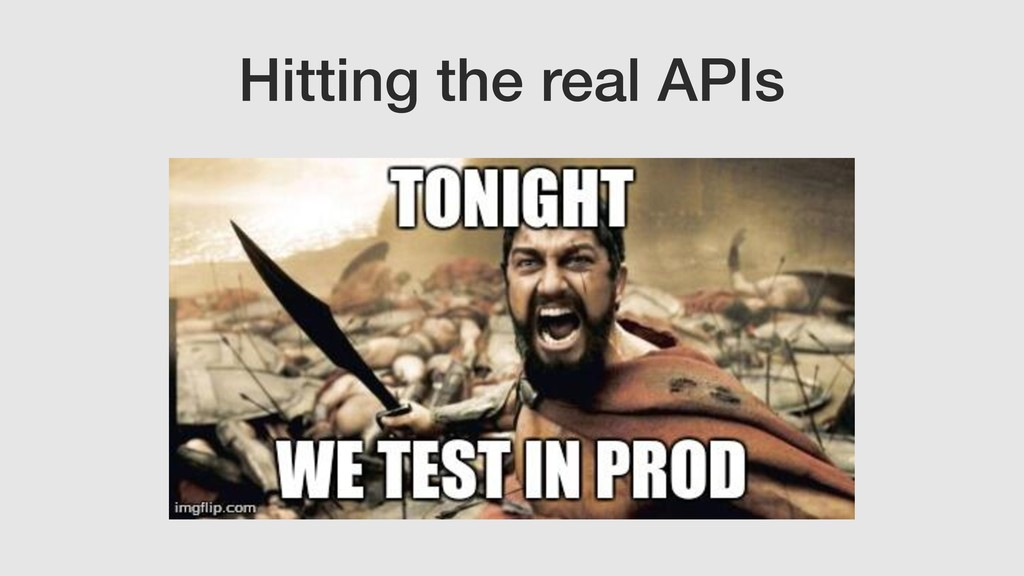 Hitting the real APIs • Unreliable  • Can't tes...