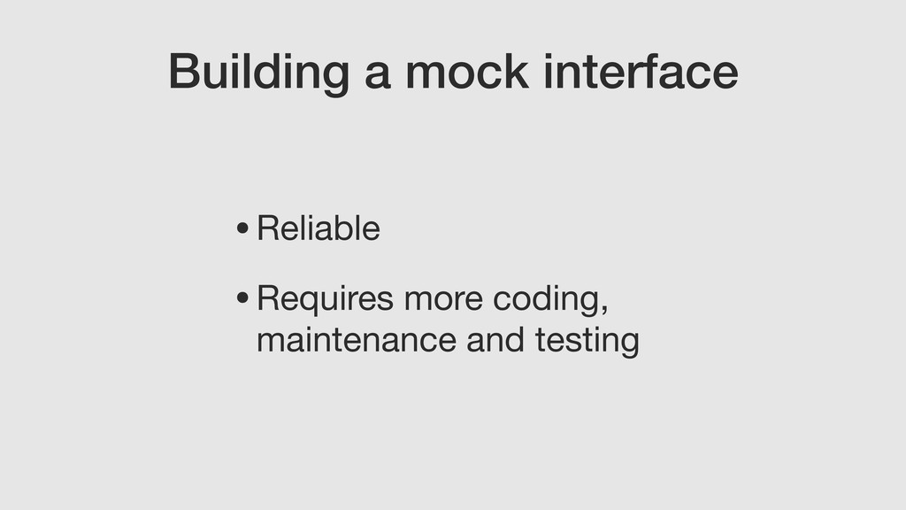 Building a mock interface •Reliable  •Requires ...