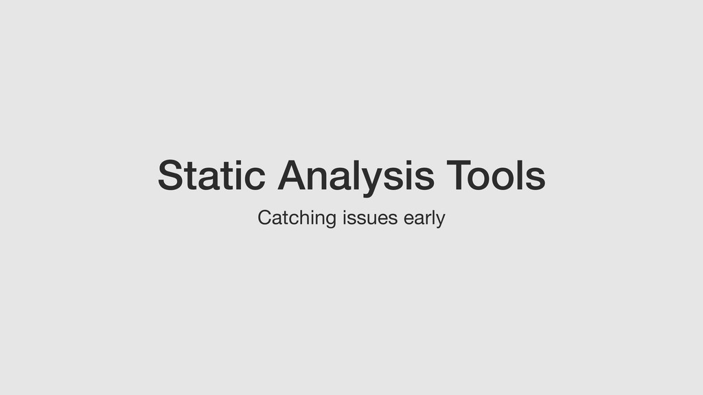 Static Analysis Tools Catching issues early
