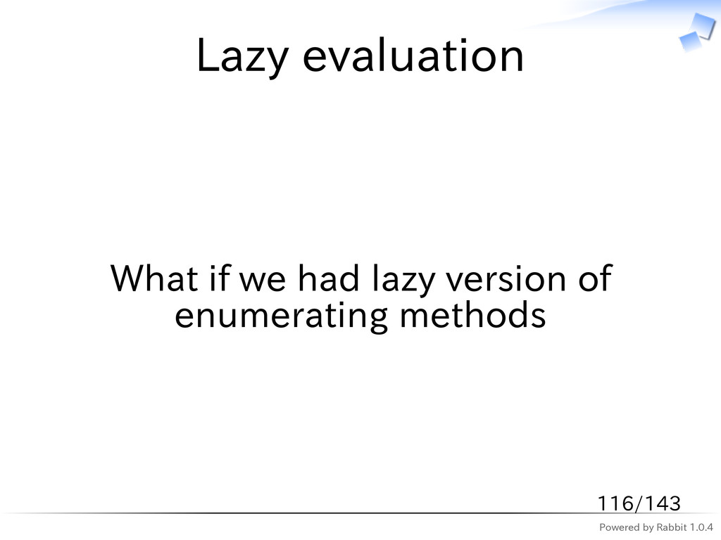 Powered by Rabbit 1.0.4 Lazy evaluation What if...
