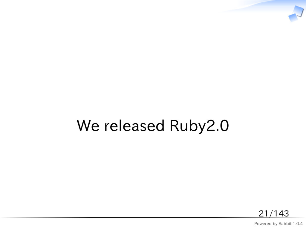 Powered by Rabbit 1.0.4   We released Ruby2.0 2...