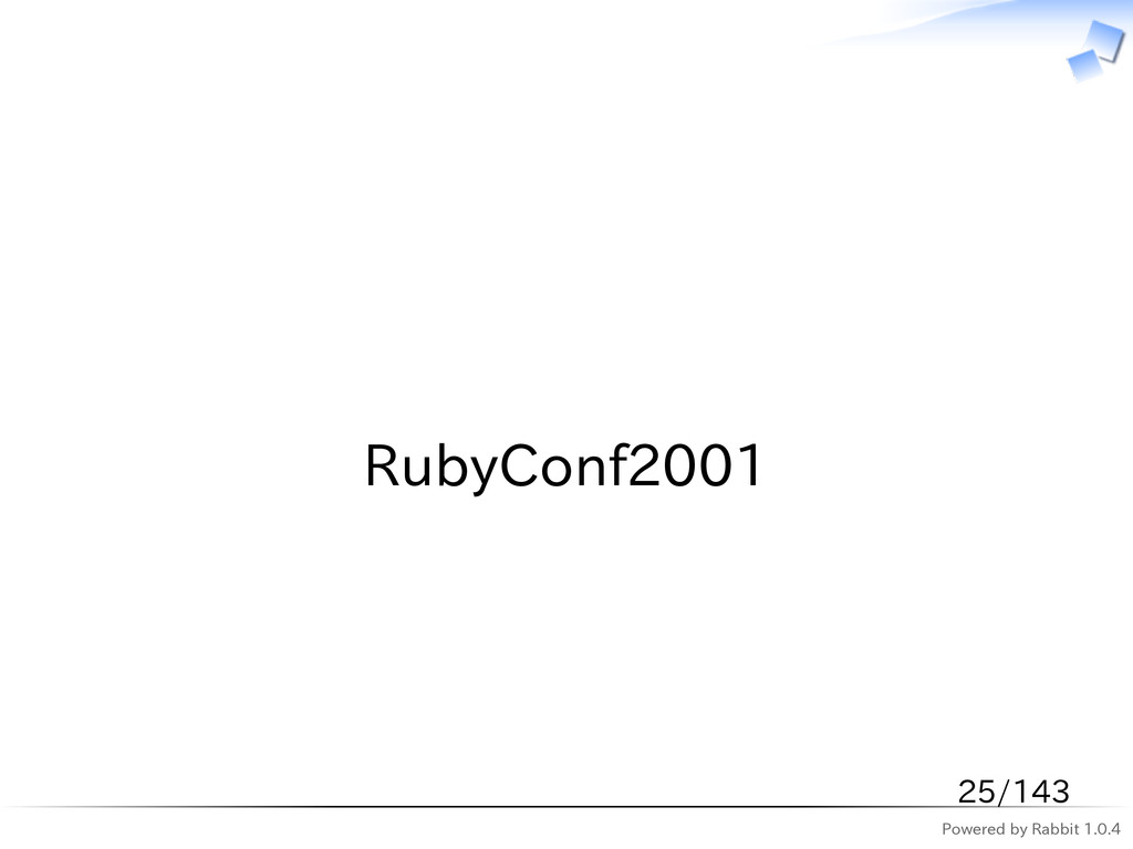 Powered by Rabbit 1.0.4   RubyConf2001 25/143