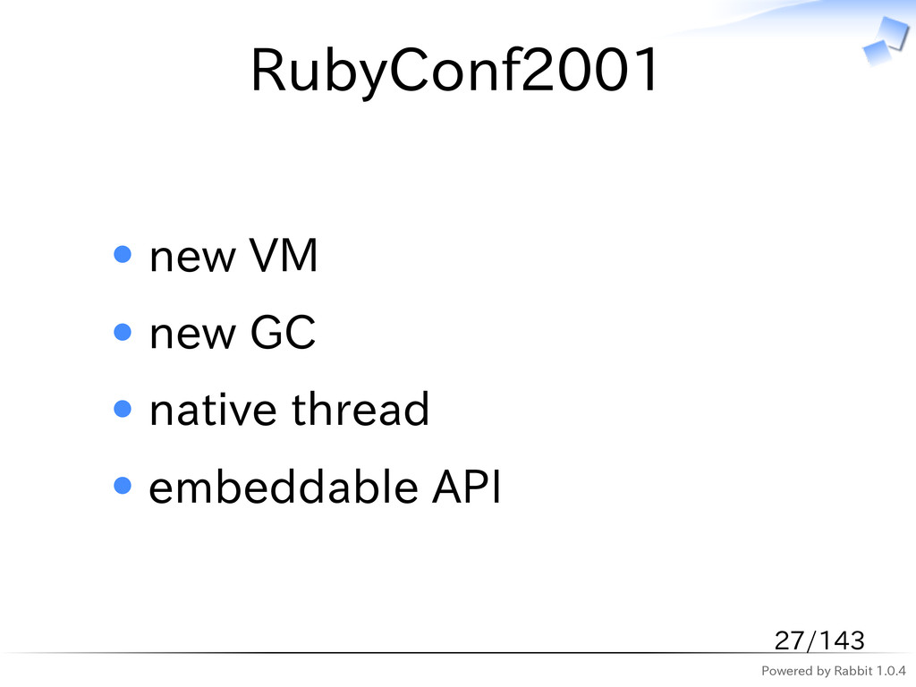 Powered by Rabbit 1.0.4 RubyConf2001 new VM new...
