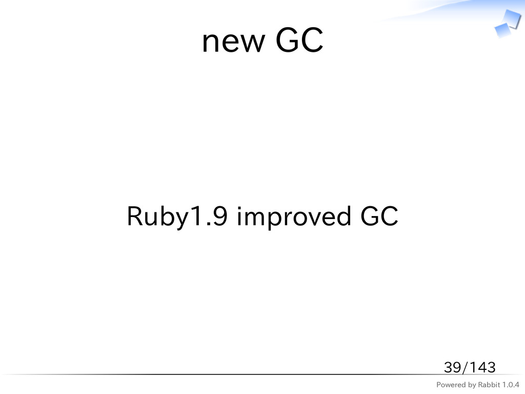 Powered by Rabbit 1.0.4 new GC Ruby1.9 improved...