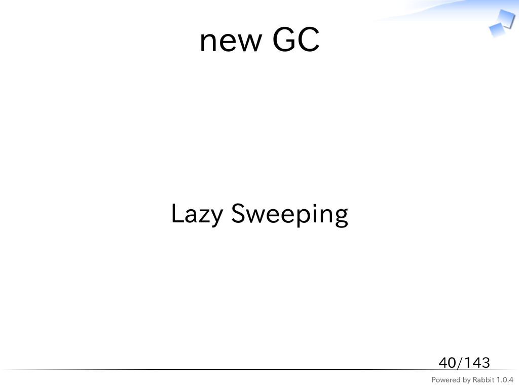 Powered by Rabbit 1.0.4 new GC Lazy Sweeping 40...