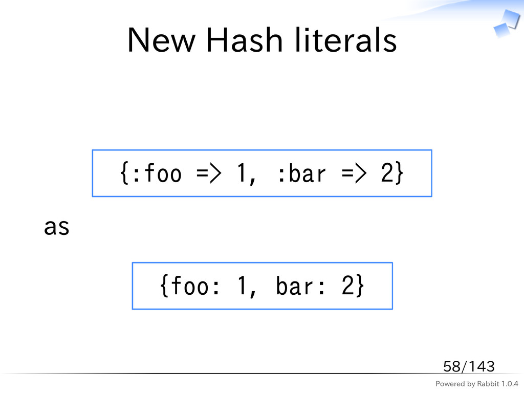 Powered by Rabbit 1.0.4 New Hash literals {:foo...