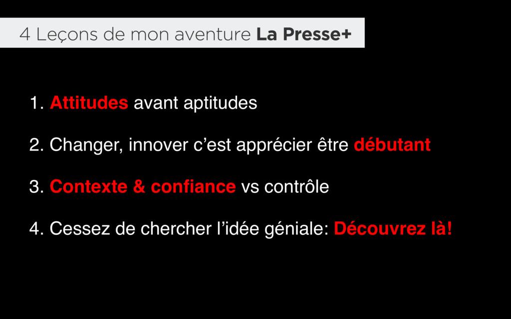 4 Leçons de mon aventure La Presse+ 1. Attitude...