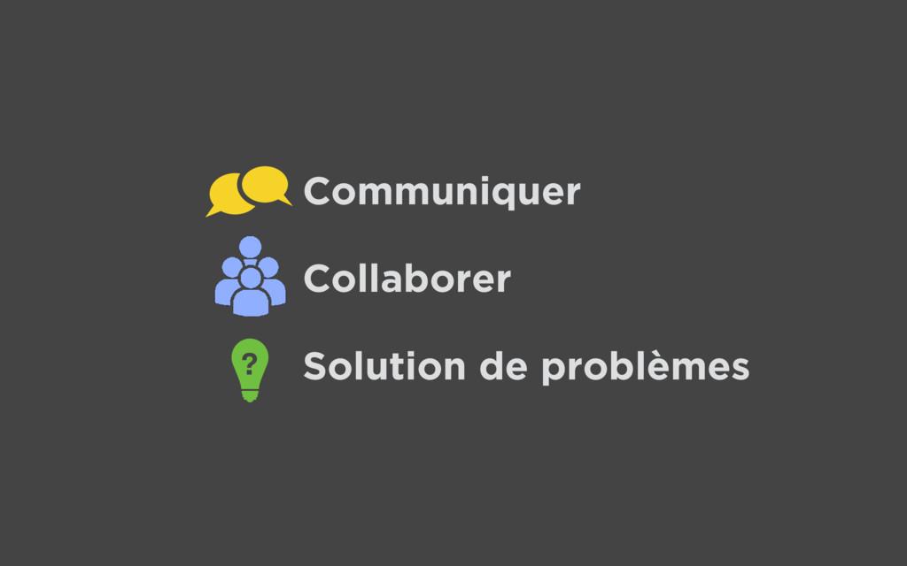 Collaborer Communiquer Solution de problèmes ?