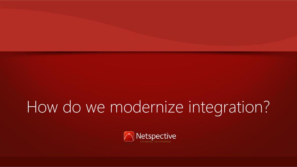 How do we modernize integration?
