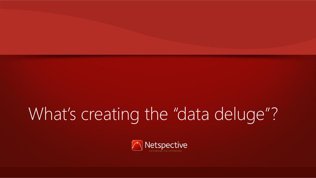 """What's creating the """"data deluge""""?"""
