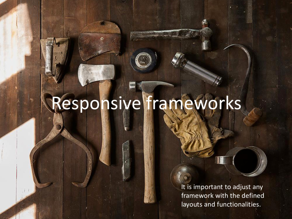 Responsive frameworks It is important to adjust...