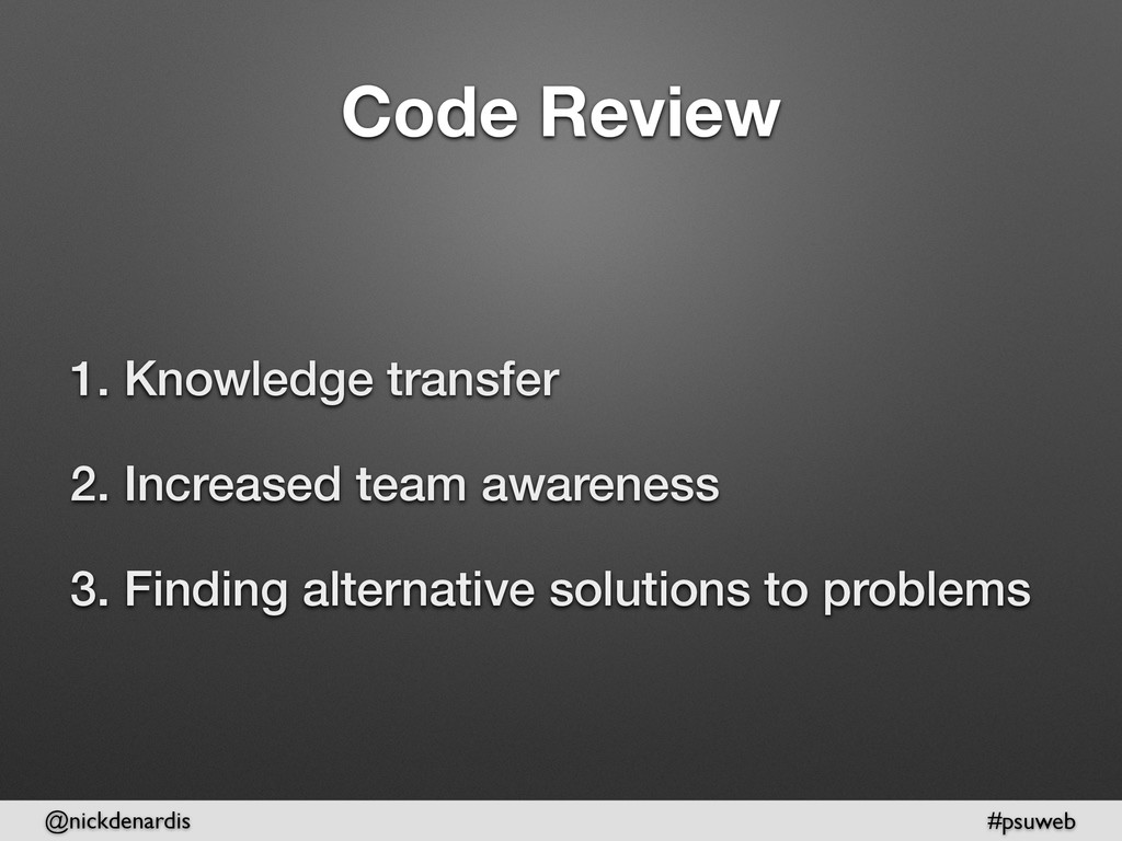 @nickdenardis #psuweb Code Review 1. Knowledge ...