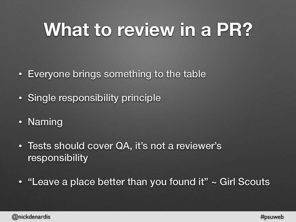 @nickdenardis #psuweb What to review in a PR? •...