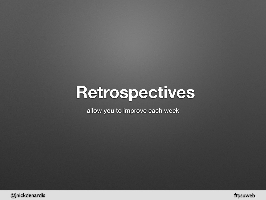 @nickdenardis #psuweb Retrospectives allow you ...