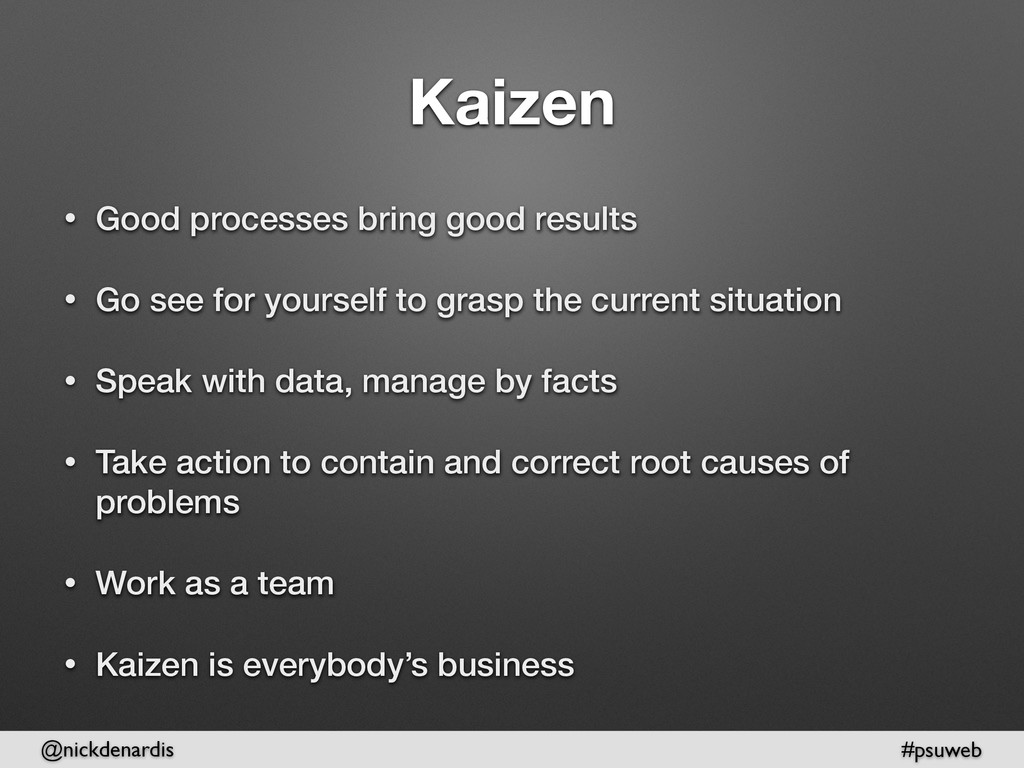 @nickdenardis #psuweb Kaizen • Good processes b...