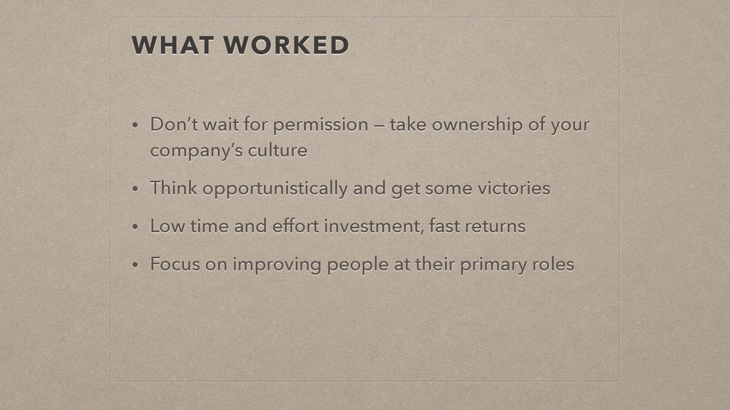 WHAT WORKED • Don't wait for permission — take ...