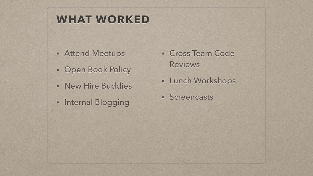 WHAT WORKED • Attend Meetups • Open Book Policy...