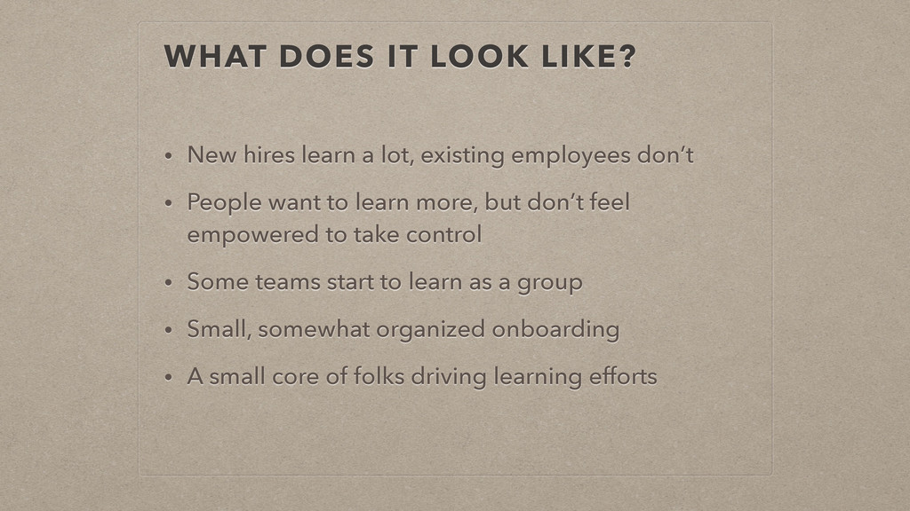 WHAT DOES IT LOOK LIKE? • New hires learn a lot...