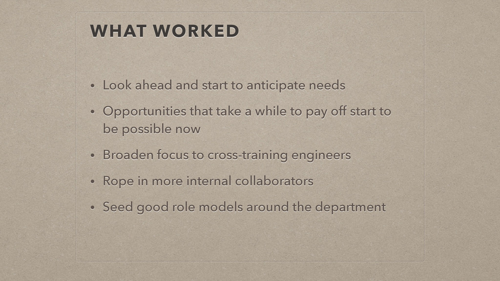 WHAT WORKED • Look ahead and start to anticipat...