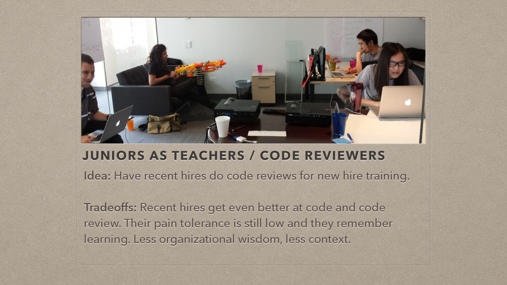 JUNIORS AS TEACHERS / CODE REVIEWERS Idea: Have...