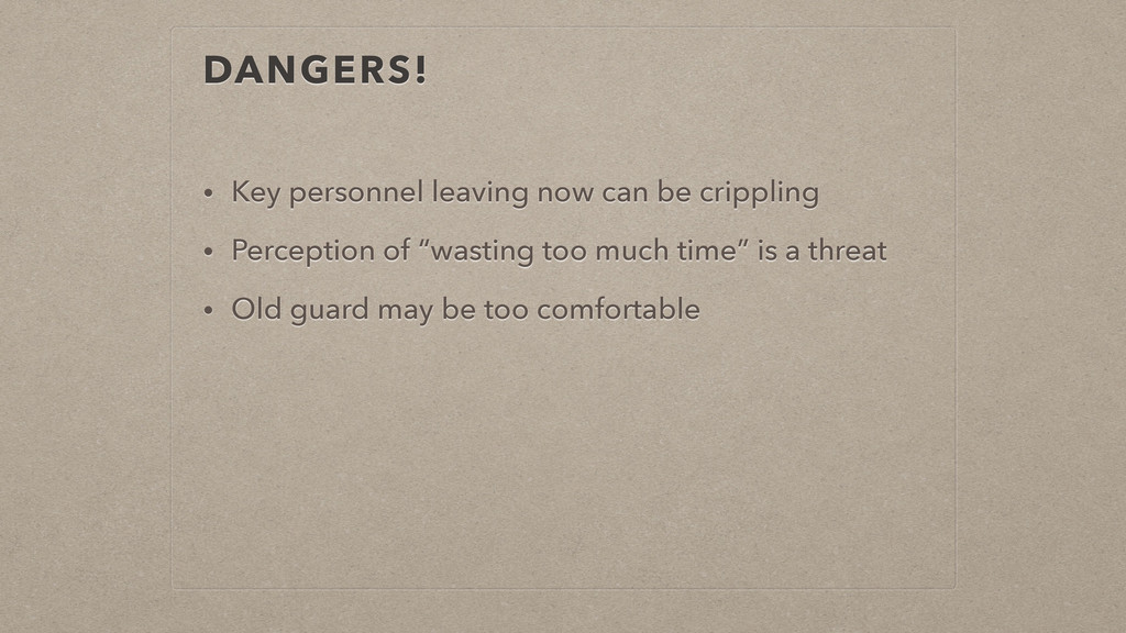 DANGERS! • Key personnel leaving now can be cri...