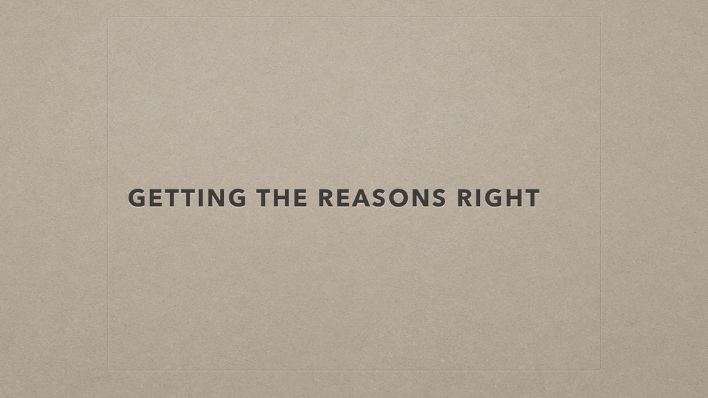GETTING THE REASONS RIGHT