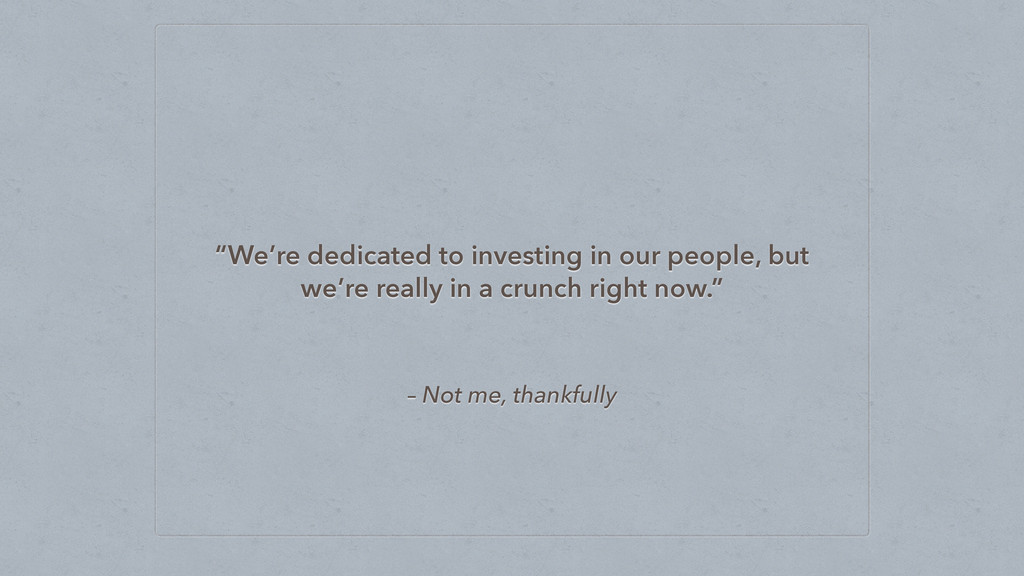"""– Not me, thankfully """"We're dedicated to invest..."""