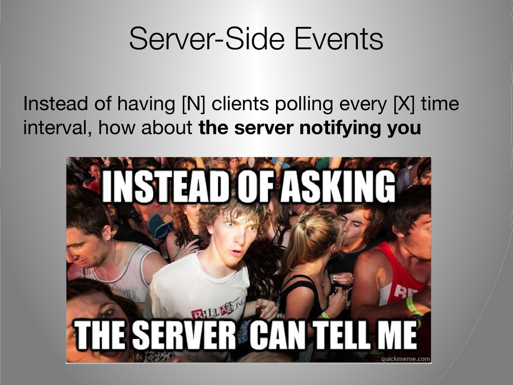 Server-Side Events Instead of having [N] client...